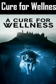 A Cure for Wellness (2016) Online Free Watch Full HD Quality Movie