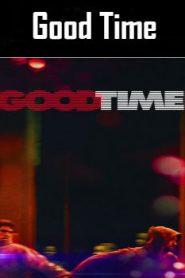 Good Time (2017) Online Free Watch Full HD Quality Movie