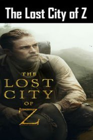 The Lost City of Z (2016) Online Free Watch Full HD Quality Movie