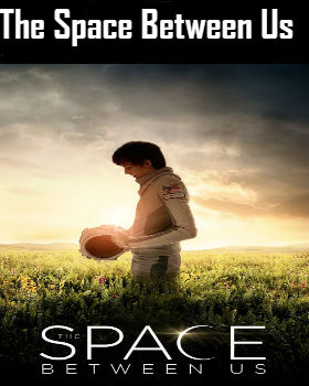 The Space Between Us (2017) Online Free Watch Full HD Quality Movie