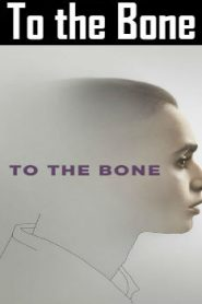 To the Bone (2017) Online Free Watch Full HD Quality Movie