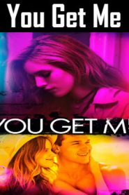 You Get Me (2017) Online Free Watch Full HD Quality Movie