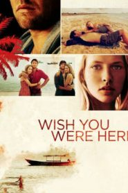 Wish You Were Here (2012) Online Free Watch Full HD Quality Movie